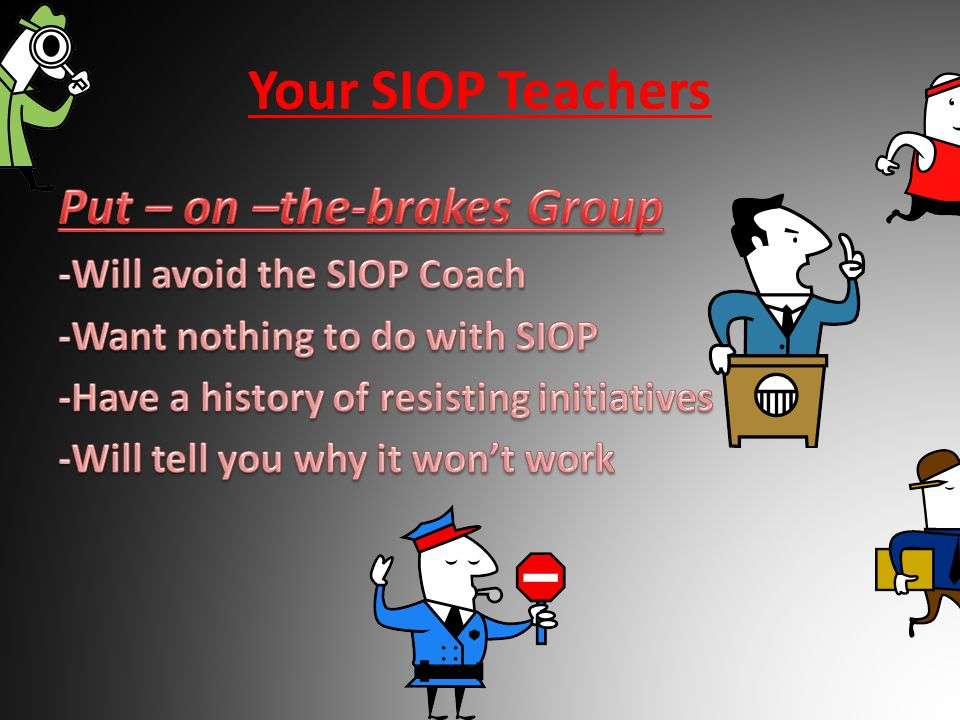 Your SIOP Teachers Put – on –the-brakes Group