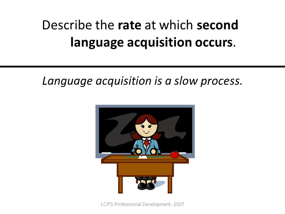 Describe the rate at which second language acquisition occurs.