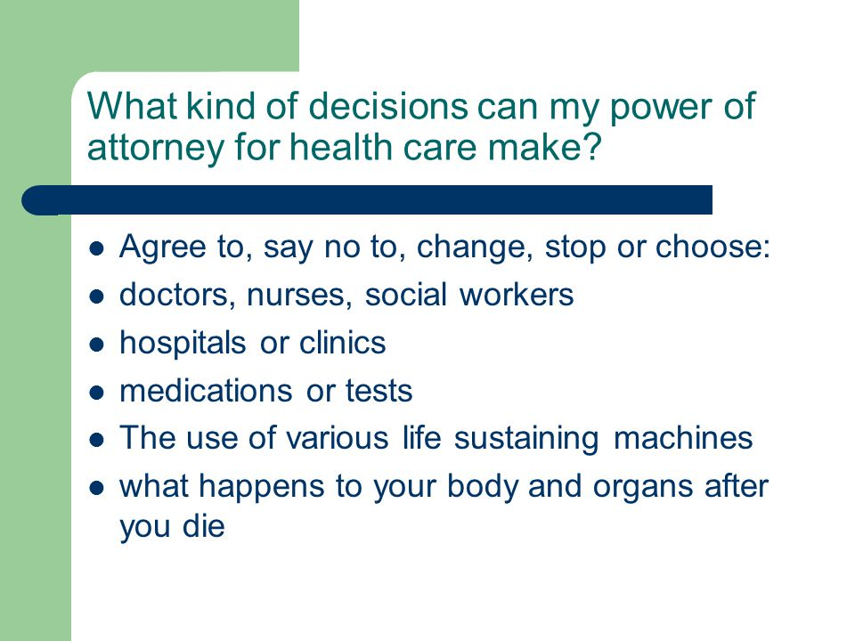 What kind of decisions can my power of attorney for health care make