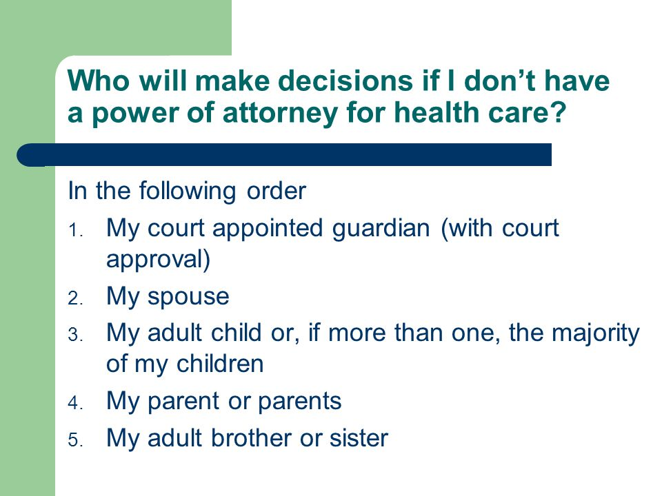 Who will make decisions if I don't have a power of attorney for health care