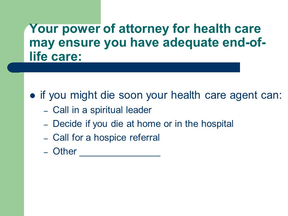 Your power of attorney for health care may ensure you have adequate end-of-life care: