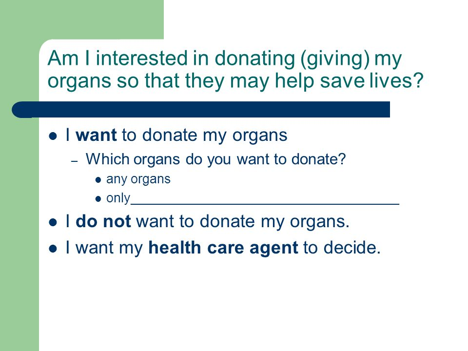 Am I interested in donating (giving) my organs so that they may help save lives