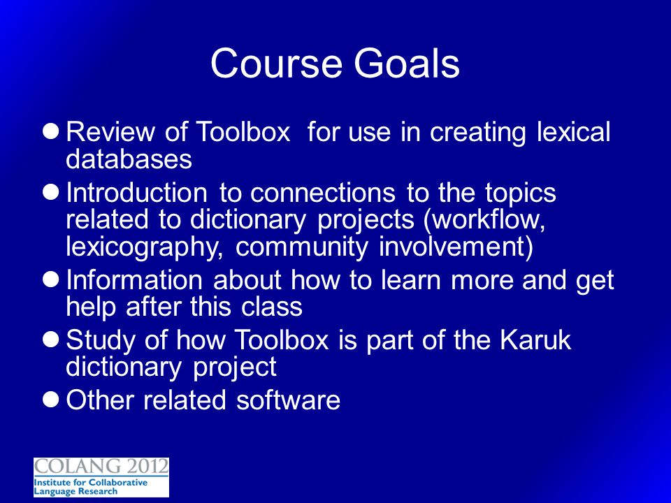 Course Goals Review of Toolbox for use in creating lexical databases