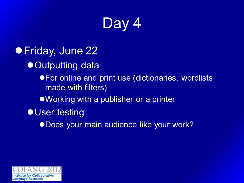 Day 4 Friday, June 22 Outputting data User testing