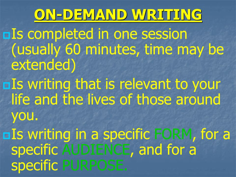 ON-DEMAND WRITING Is completed in one session (usually 60 minutes, time may be extended)