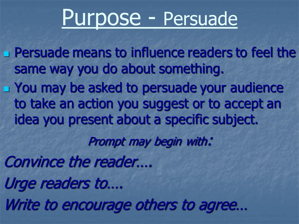 Purpose - Persuade Convince the reader…. Urge readers to….