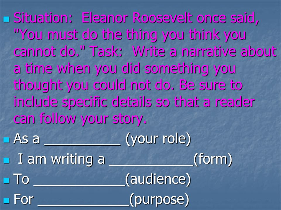 Situation: Eleanor Roosevelt once said, You must do the thing you think you cannot do. Task: Write a narrative about a time when you did something you thought you could not do. Be sure to include specific details so that a reader can follow your story.