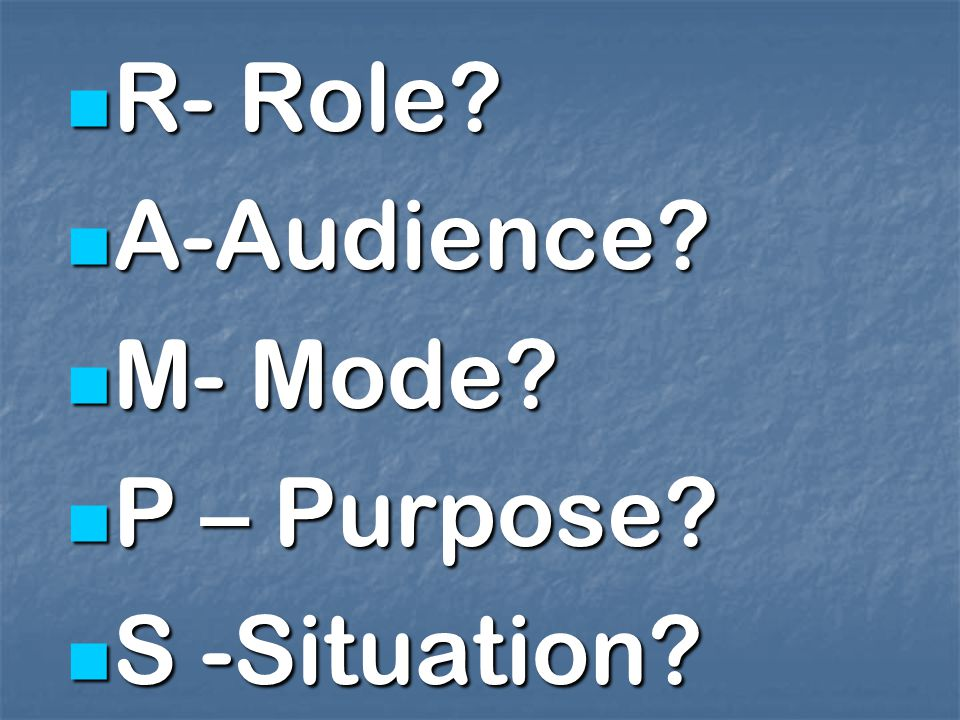 R- Role A-Audience M- Mode P – Purpose S -Situation