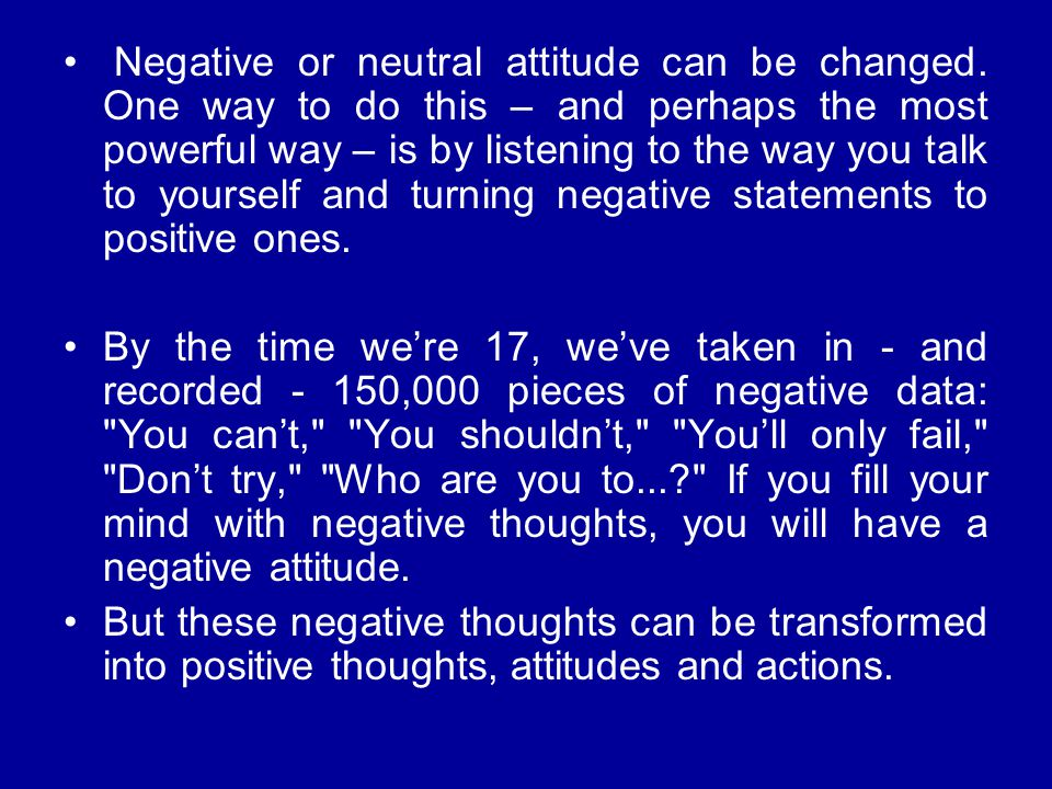 Negative or neutral attitude can be changed