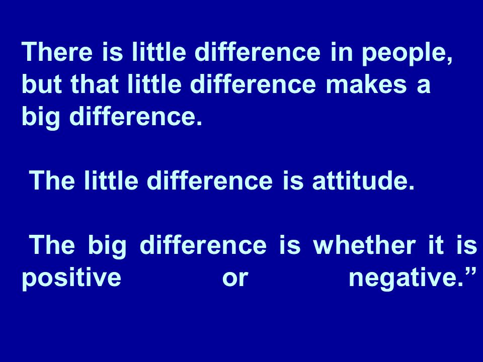 There is little difference in people, but that little difference makes a big difference.