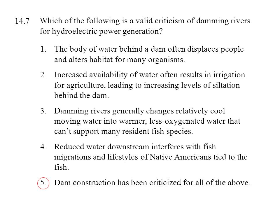 14.7 Which of the following is a valid criticism of damming rivers for hydroelectric power generation