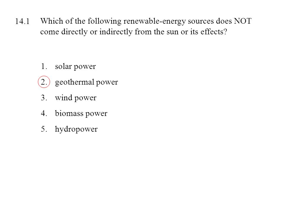 14.1 Which of the following renewable-energy sources does NOT come directly or indirectly from the sun or its effects