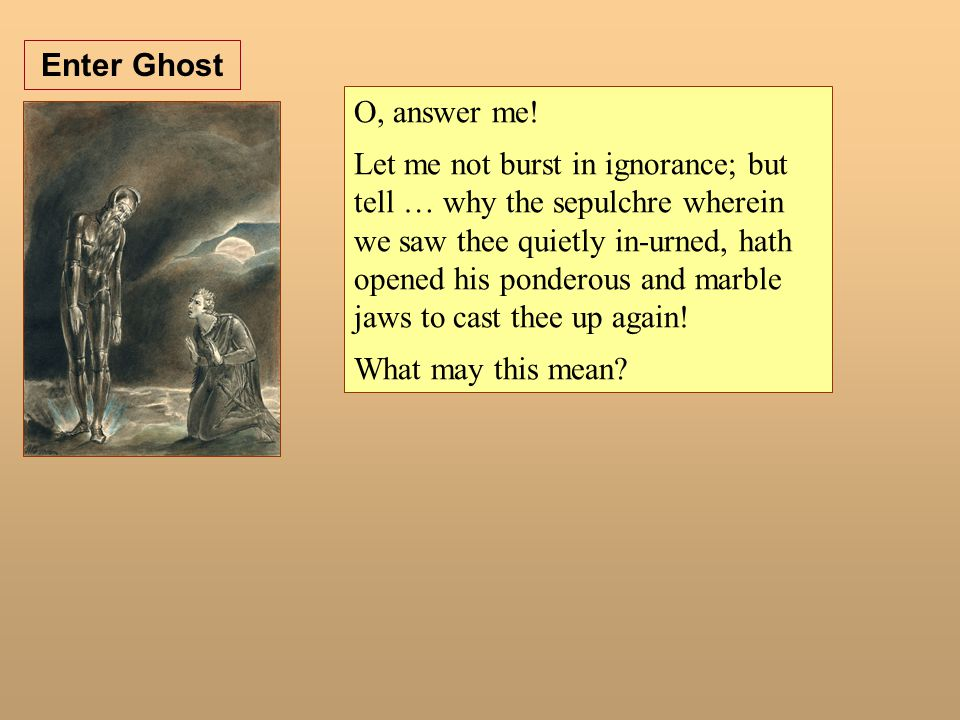 Enter Ghost O, answer me!