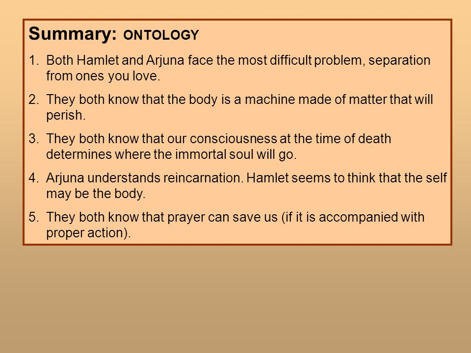 Summary: ONTOLOGY Both Hamlet and Arjuna face the most difficult problem, separation from ones you love.