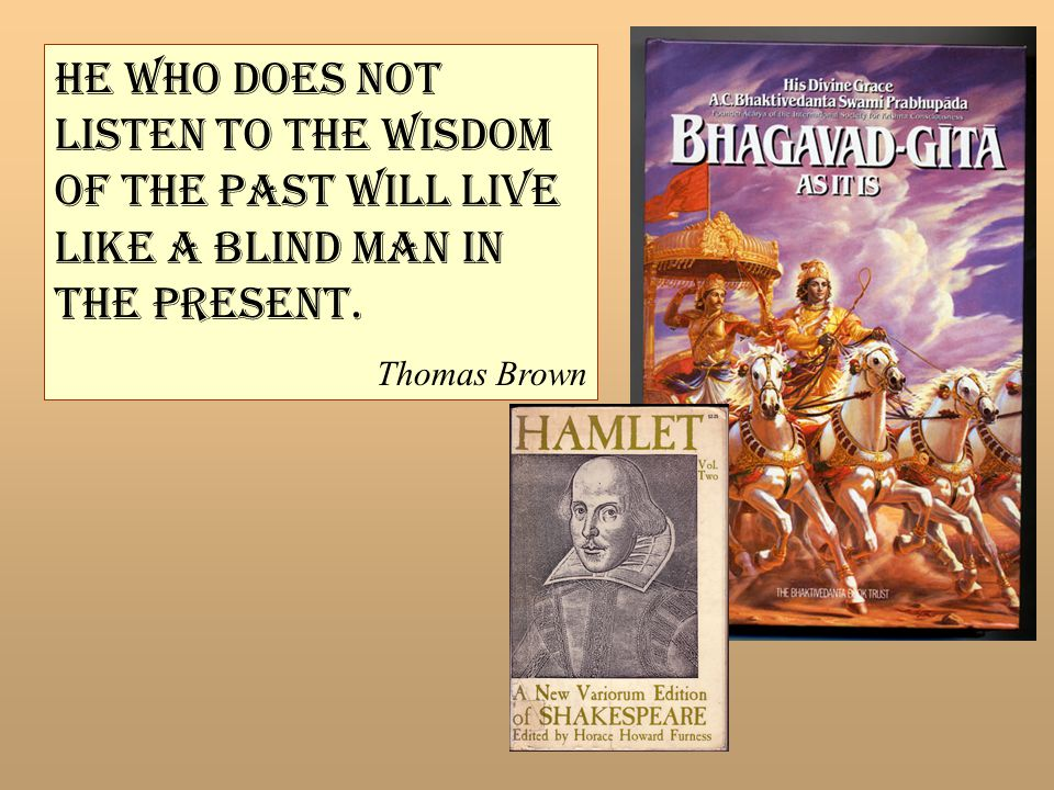 hE who does not listen to the wisdom of the past will live like a blind man in the present.