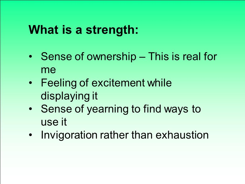 What is a strength: Sense of ownership – This is real for me