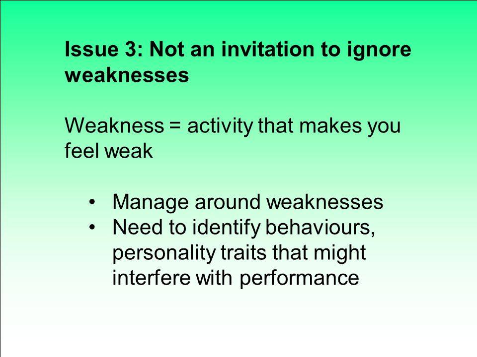 Issue 3: Not an invitation to ignore weaknesses
