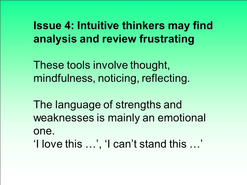 Issue 4: Intuitive thinkers may find analysis and review frustrating