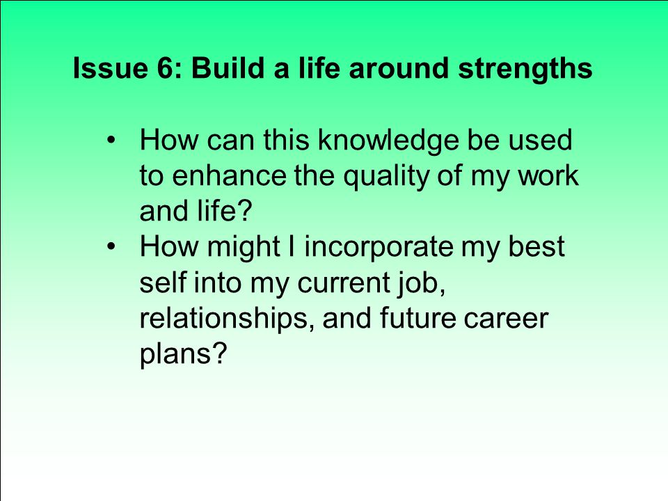 Issue 6: Build a life around strengths