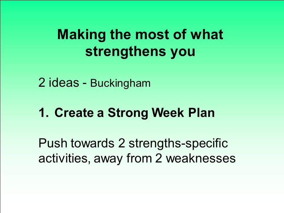 Making the most of what strengthens you