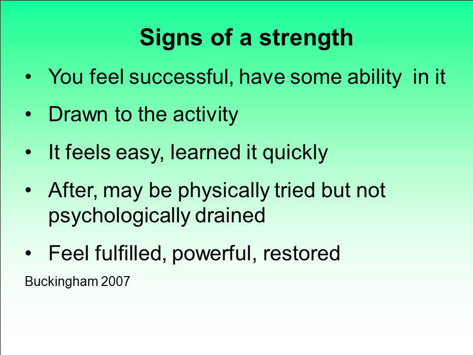 Signs of a strength You feel successful, have some ability in it