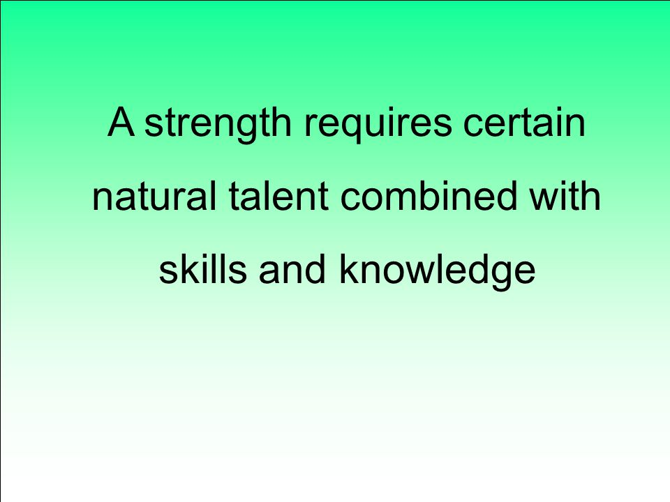 A strength requires certain natural talent combined with