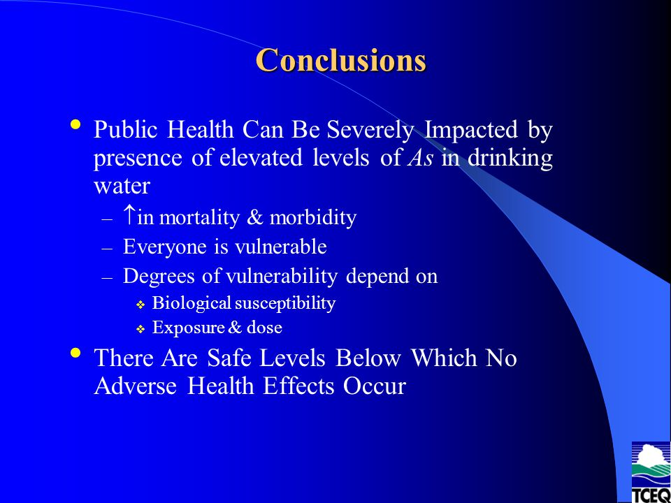 Conclusions Public Health Can Be Severely Impacted by presence of elevated levels of As in drinking water.