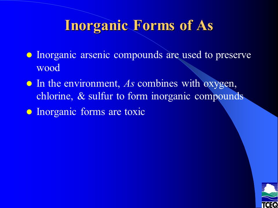 Inorganic Forms of As Inorganic arsenic compounds are used to preserve wood.