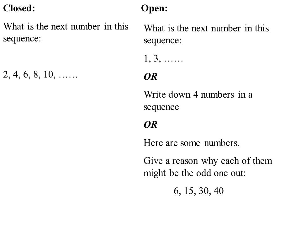 Closed: What is the next number in this sequence: 2, 4, 6, 8, 10, …… Open: What is the next number in this sequence: