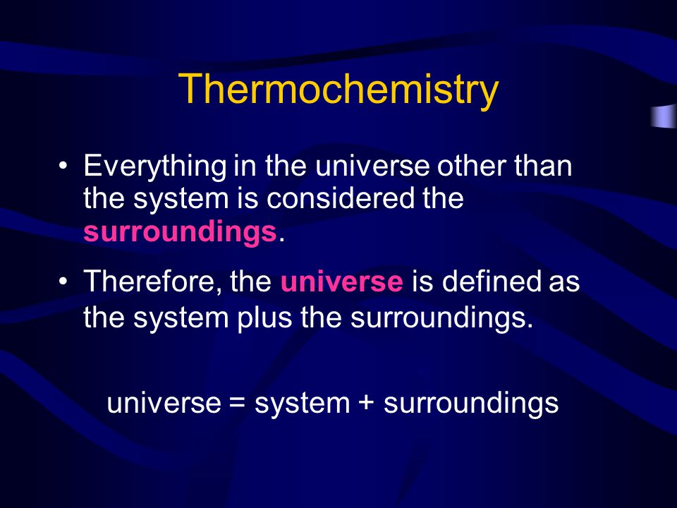 universe = system + surroundings