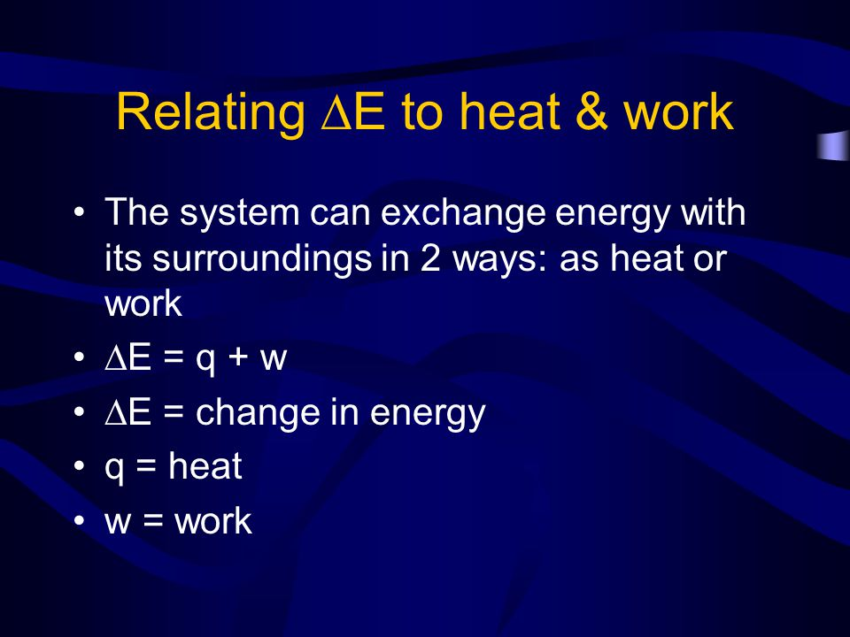 Relating E to heat & work
