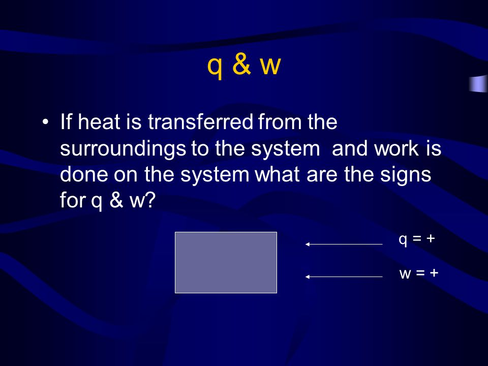 q & w If heat is transferred from the surroundings to the system and work is done on the system what are the signs for q & w