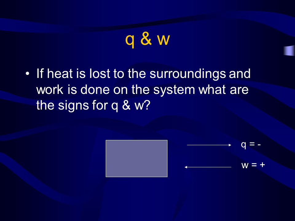 q & w If heat is lost to the surroundings and work is done on the system what are the signs for q & w