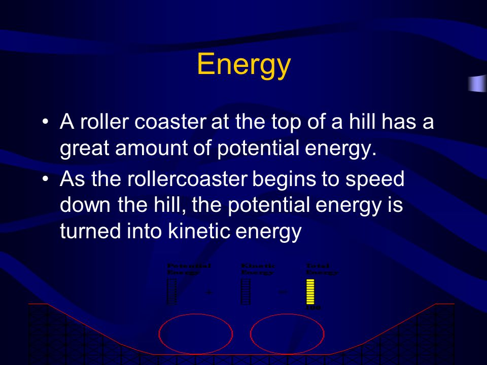 Energy A roller coaster at the top of a hill has a great amount of potential energy.
