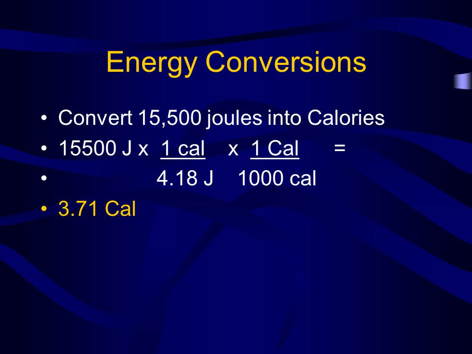 Energy Conversions Convert 15,500 joules into Calories
