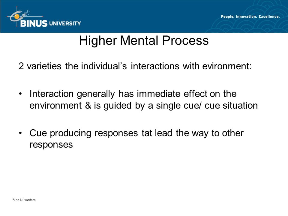 Higher Mental Process 2 varieties the individual's interactions with evironment: