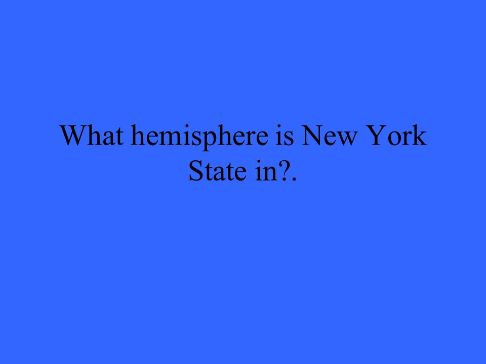 What hemisphere is New York State in .