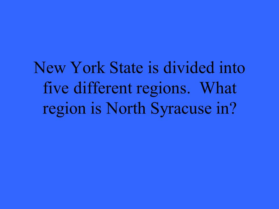 New York State is divided into five different regions