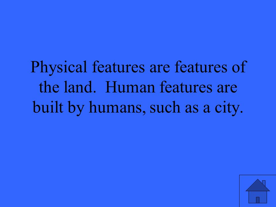 Physical features are features of the land