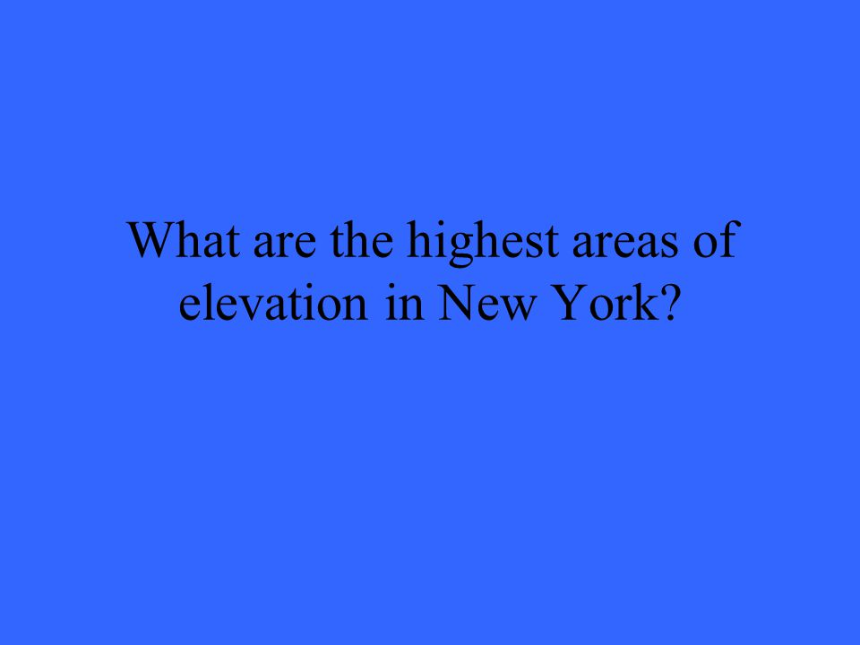 What are the highest areas of elevation in New York