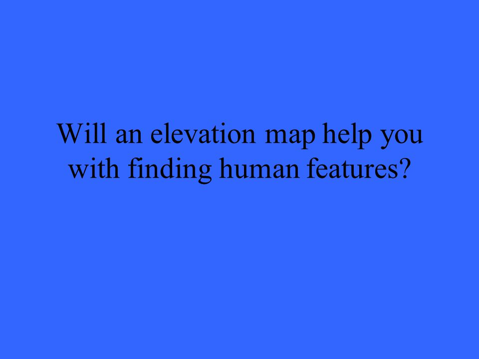 Will an elevation map help you with finding human features