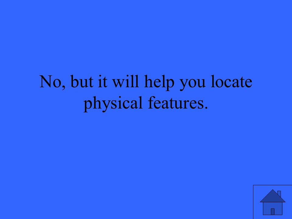 No, but it will help you locate physical features.
