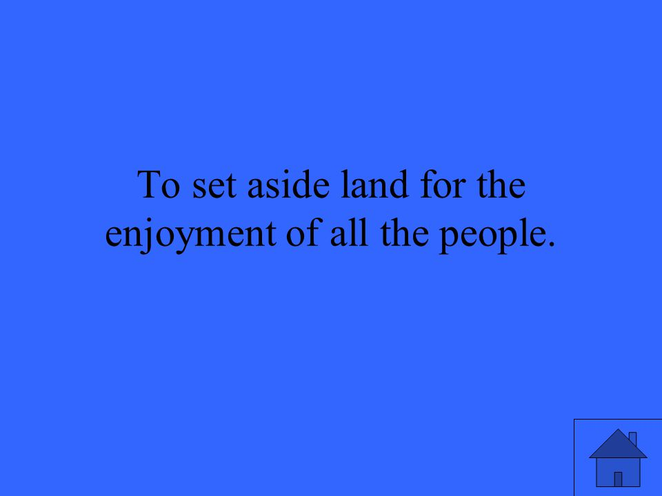 To set aside land for the enjoyment of all the people.