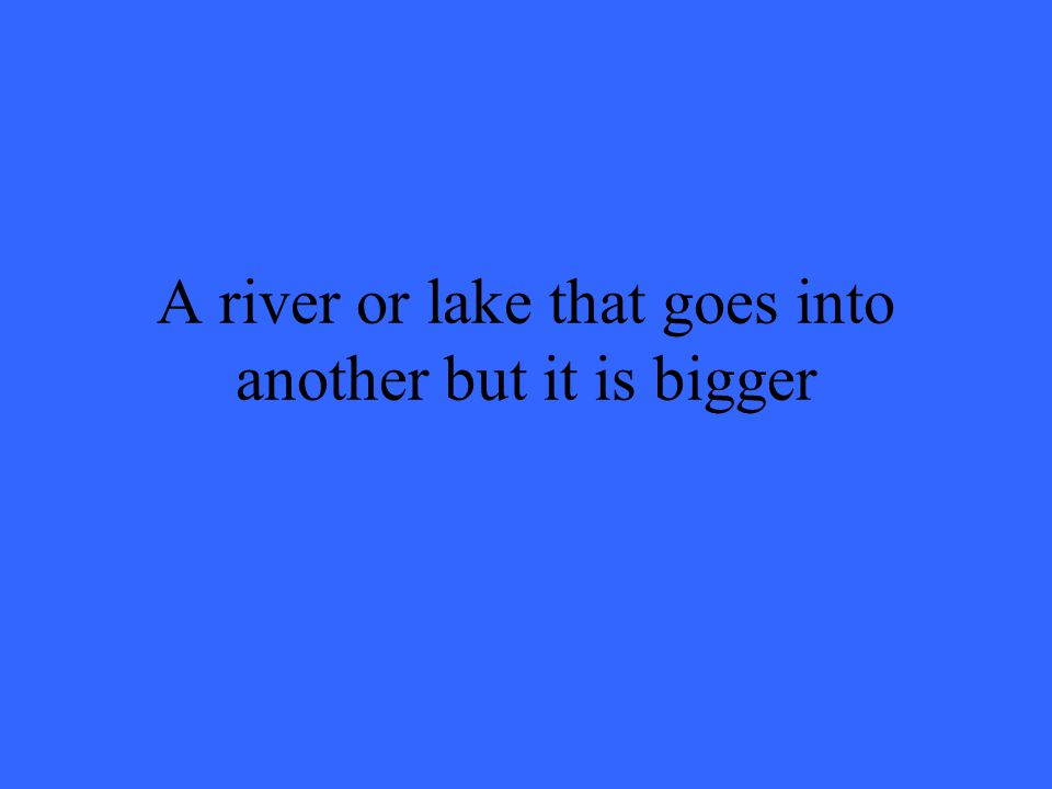 A river or lake that goes into another but it is bigger