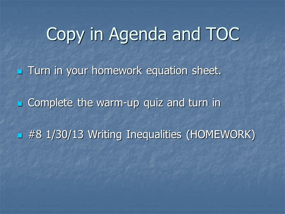 Copy in Agenda and TOC Turn in your homework equation sheet.