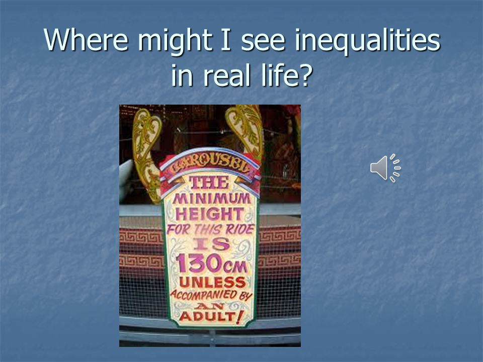 Where might I see inequalities in real life