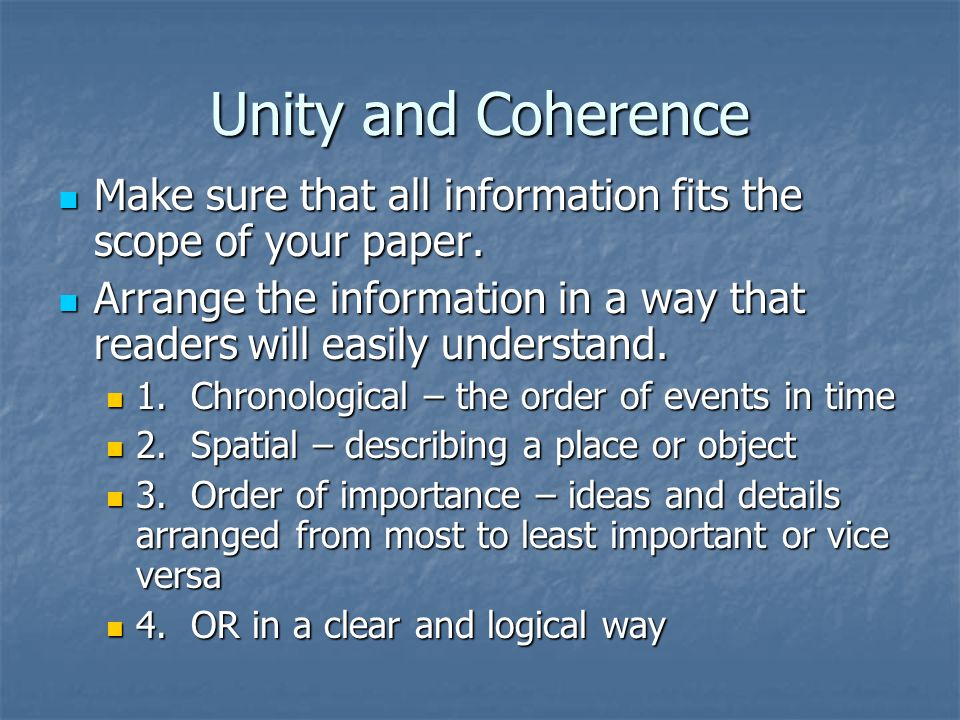Unity and Coherence Make sure that all information fits the scope of your paper.