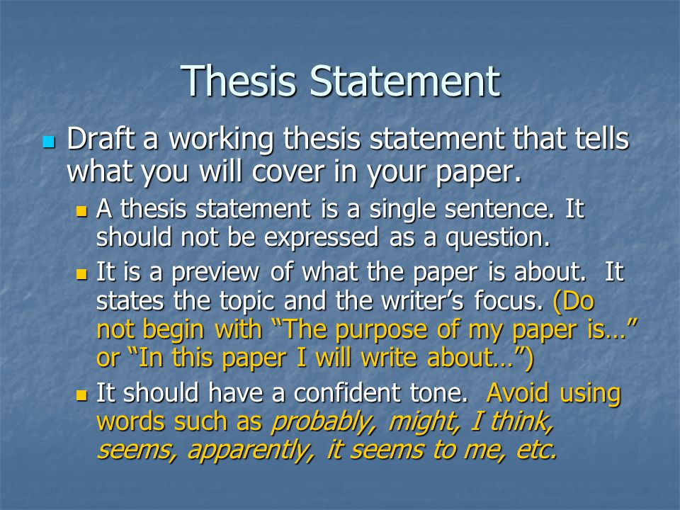 Thesis Statement Draft a working thesis statement that tells what you will cover in your paper.