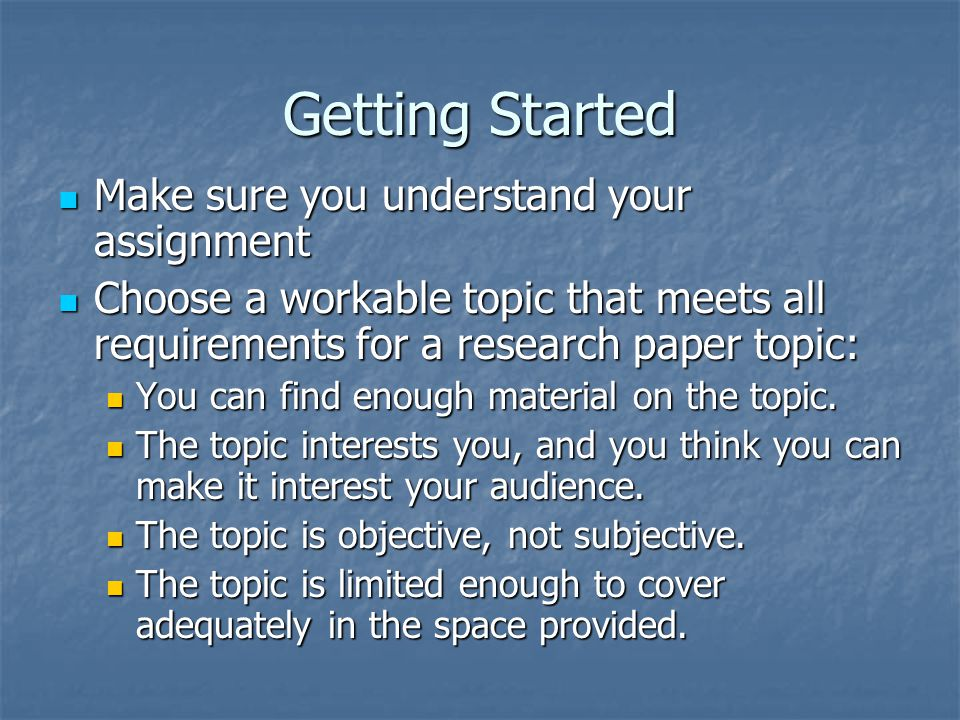 Getting Started Make sure you understand your assignment