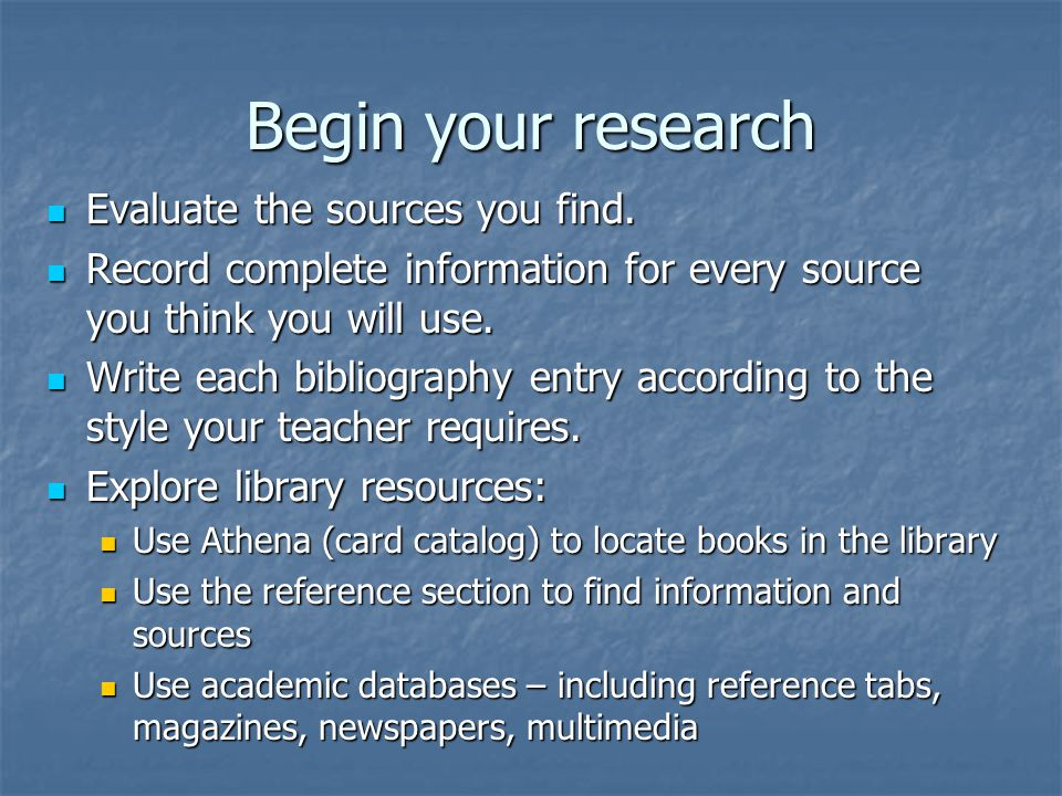 Begin your research Evaluate the sources you find.